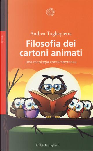 Filosofia dei cartoni animati. Una mitologia contemporanea by Andrea Tagliapietra