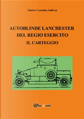 Autoblinde Lanchester del Regio Esercito. Il carteggio by Matteo Cornelius Sullivan