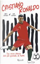 Cristiano Ronaldo. La vera storia del più grande di tutti by Matt Oldfield, Tom Oldfield