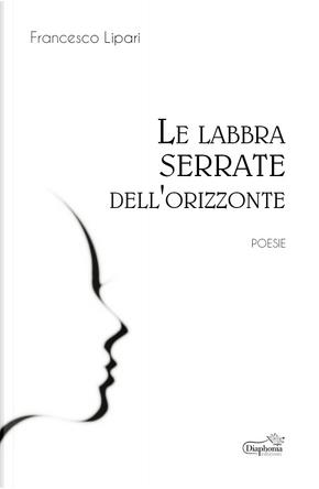 Le labbra serrate dell'orizzonte by Francesco Lipari