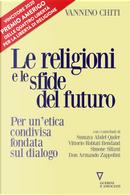Le religioni le sfide del futuro. Per un'etica condivisa fondata sul dialogo by Vannino Chiti