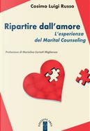 Ripartire dll'amore. L'esperienza del Marital Counseling by Cosimo Luigi Russo