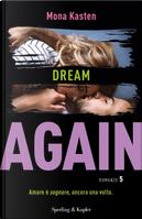 Dream again. Ediz. italiana. Vol. 5 by Mona Kasten