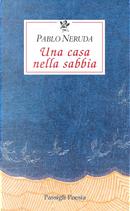 Una casa nella sabbia. Testo spagnolo a fronte by Pablo Neruda