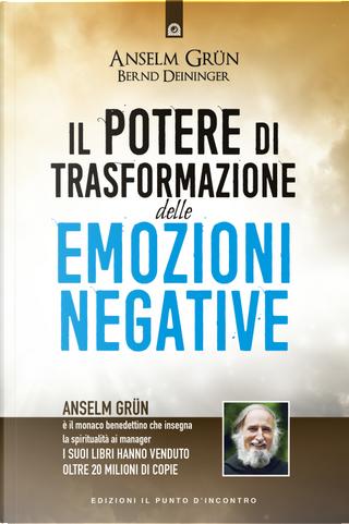 Il potere di trasformazione delle emozioni negative by Anselm Grun, Bernd Deininger