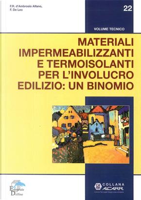 Materiali impermeabilizzanti e termoisolanti per l'involucro edilizio: un binomio by Francesca Romana D'Ambrosio Alfano, Francesco De Leo