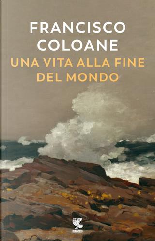 Una vita alla fine del mondo by Francisco Coloane