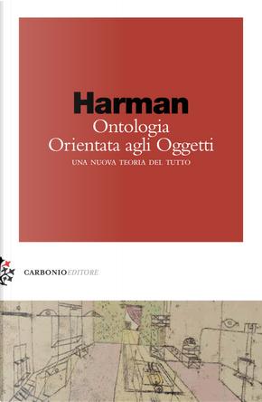 Ontologia orientata agli oggetti. Una nuova teoria del tutto by Graham Harman