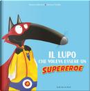 Il lupo che voleva essere un supereroe. Amico lupo by Orianne Lallemand