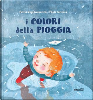 I colori della pioggia by Fulvia Degl'Innocenti, Paola Formica