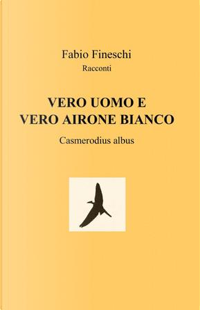 Vero uomo e vero airone bianco by Fabio Fineschi