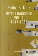 Tutti i racconti (1947-1953). Vol. 1 by Philip K. Dick