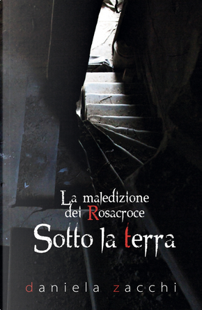 Sotto la terra. La maledizione dei Rosacroce. Vol. 2 by Daniela Zacchi