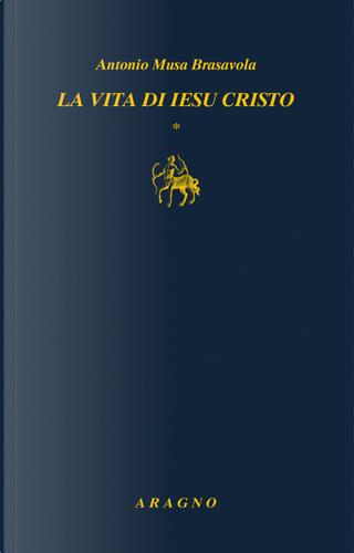 La vita di Iesu Cristo by Antonio Musa Brasavola