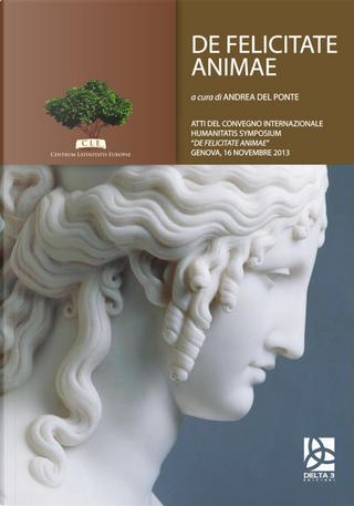 De felicitate animae. Atti del Convegno internazionale humanitatis symposium «De felicitate animae» (Genova, 16 novembre 2013)