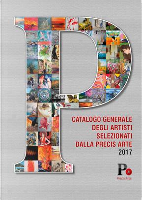 Catalogo generale degli artisti selezionati dalla Precis Arte 2017