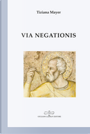 Via negationis by Tiziana Mayer