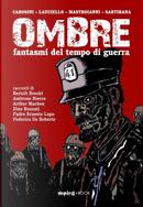 Ombre. Fantasmi del tempo di guerra by Christian Sartirana, Gino Andrea Carosini, Marco Mastroianni, Roberto Lauciello
