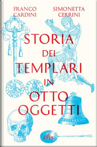 Storia dei templari in otto oggetti by Franco Cardini, Simonetta Cerrini