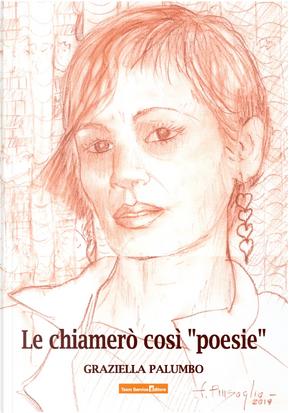 Le chiamerò così «poesie» by Graziella Palumbo