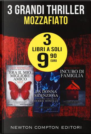 3 grandi thriller mozzafiato: Era il mio migliore amico-La donna silenziosa-Incubo di famiglia by Debbie Howells, Gilly Macmillan, Mikaela Bley