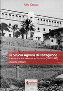 La Scuola Agraria di Caltagirone. La storia e la sua influenza sul territorio (1867-1947) by Alfio Caruso