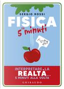 Fisica in 5 minuti. Interpretare la realtà... 5 minuti alla volta by Sergio Rossi