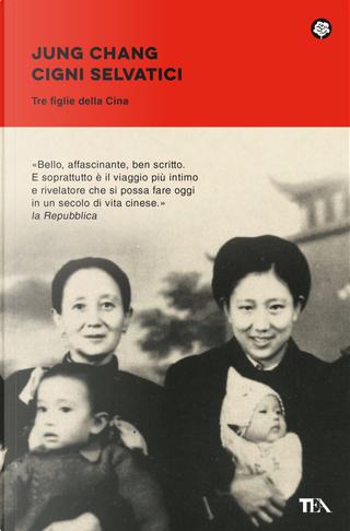 Cigni selvatici. Tre figlie della Cina by Jung Chang