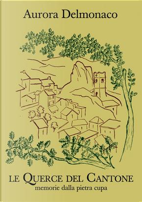 Le querce del cantone. Memorie della pietra cupa by Aurora Delmonaco