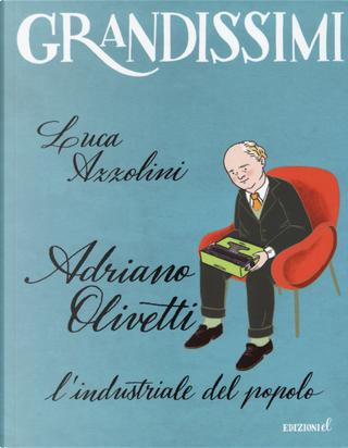 Adriano Olivetti. L'industriale del popolo by Luca Azzolini