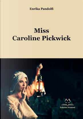 Miss Caroline Pickwick by Enrika Pandolfi