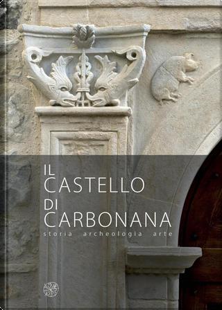 Il castello di Carbonana. Storia archeologia arte