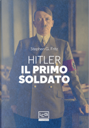 Hitler, il primo soldato by Stephen G. Fritz