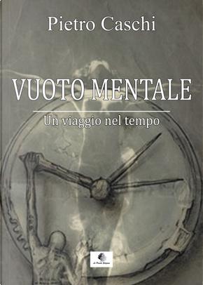 Vuoto mentale. Un viaggio nel tempo by Pietro Caschi