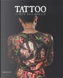 Tattoo. L'arte sulla pelle. Catalogo della mostra (Torino, 9 novembre 2018 a 3 marzo 2019)