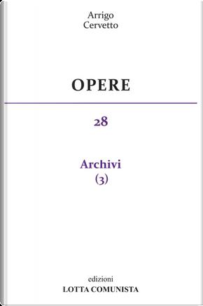 Opere. Vol. 28: Archivi by Arrigo Cervetto