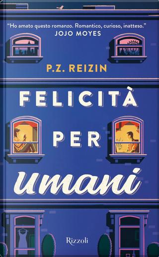 Felicità per umani by P. Z. Reizin