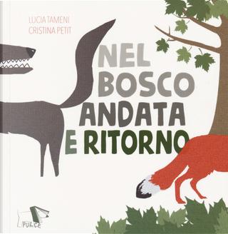 Nel bosco andata e ritorno by Cristina Petit, Lucia Cristina Tameni
