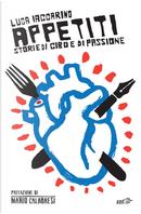 Appetiti. Storie di cibo e di passione by Luca Iaccarino