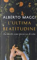 L'ultima beatitudine. La morte come pienezza di vita by Alberto Maggi