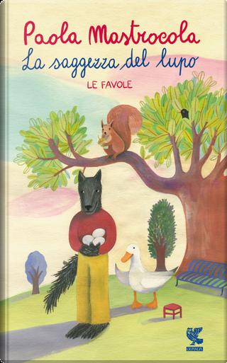 La saggezza del lupo. Le favole by Paola Mastrocola