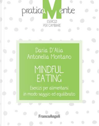 Mindful eating. Esercizi per alimentarsi in modo saggio ed equilibrato by Antonella Montano, Daria D'Alia