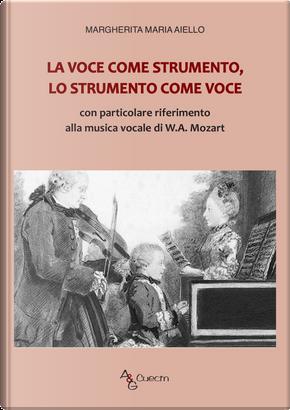 La voce come strumento, lo strumento come voce. Con particolare riferimento alla musica vocale di W.A. Mozart by Margherita Maria Aiello