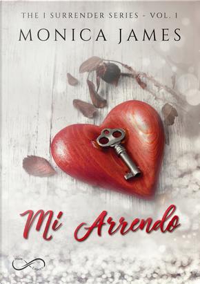 Mi arrendo. The I surrender series. Vol. 1 by Monica James
