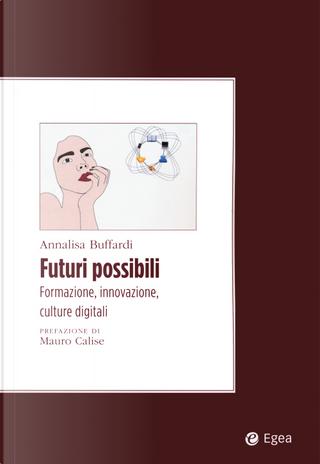 Futuri possibili. Formazione, innovazione, culture digitali by Annalisa Buffardi