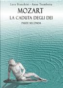 Mozart. La caduta degli dei. Parte seconda by Anna Trombetta, Luca Bianchini