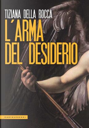 L'arma del desiderio by Tiziana Della Rocca