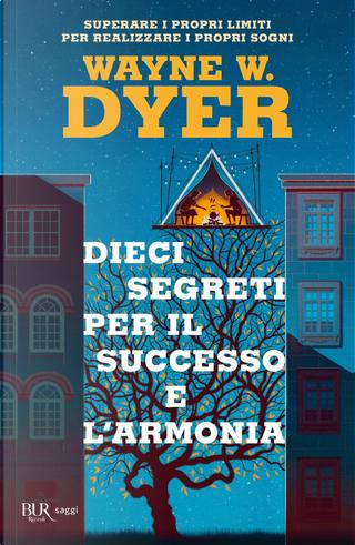 Dieci segreti per il successo e l'armonia. Superare i propri limiti per realizzare i proprio sogni by Wayne W. Dyer
