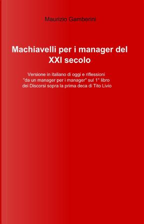 Machiavelli per i manager del XXI secolo by Murizio Gamberini