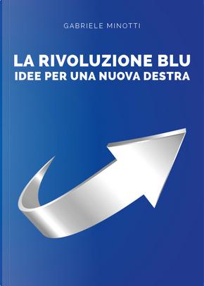 La rivoluzione blu. Idee per una nuova destra by Gabriele Minotti